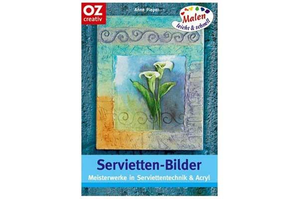 OZ Creativ: Servietten-Bilder; Meisterwerke In Serviettentechnik & Acryl